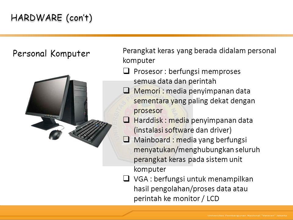 Personal Komputer HARDWARE (con't)  Prosesor : berfungsi memproses semua data dan perintah  Memori : media penyimpanan data sementara yang paling de