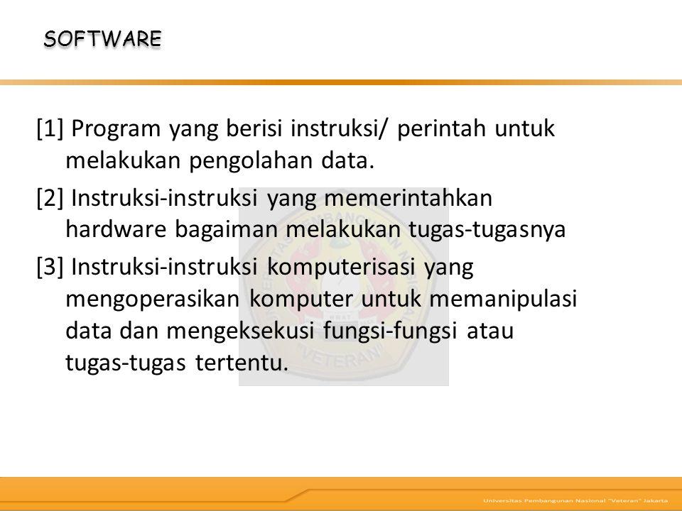 SOFTWARE [1] Program yang berisi instruksi/ perintah untuk melakukan pengolahan data. [2] Instruksi‐instruksi yang memerintahkan hardware bagaiman mel