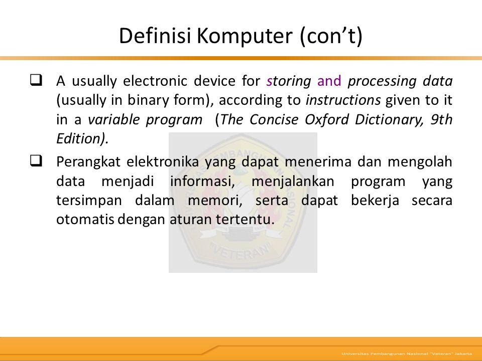 Komputer: mesin penghitung elektronik yang cepat & dapat menerima informasi input digital, kemudian memprosesnya sesuai dengan program yang tersimpan di memorinya, & menghasilkan output berupa informasi.