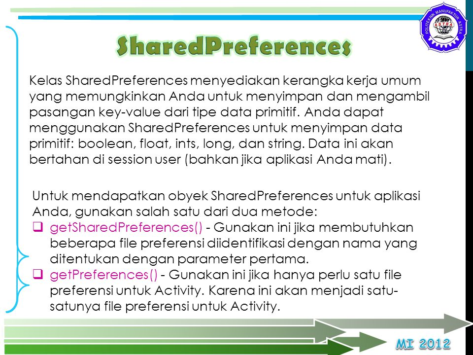 The SharedPreferences class provides a general framework that allows you to save and retrieve persistent key-value pairs of primitive data types.