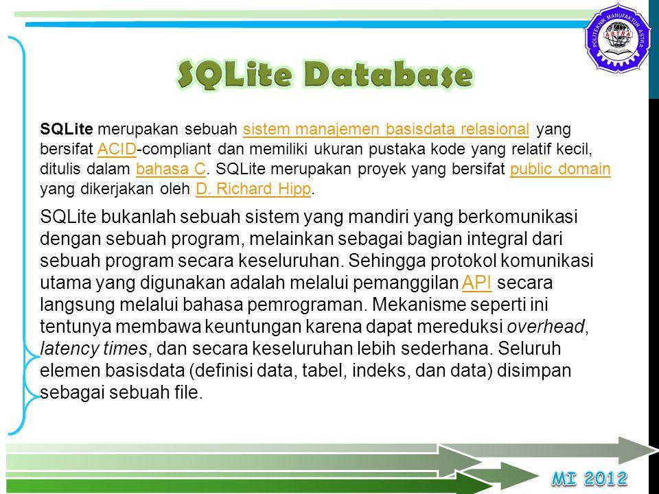 SQLite merupakan sebuah sistem manajemen basisdata relasional yang bersifat ACID-compliant dan memiliki ukuran pustaka kode yang relatif kecil, ditulis dalam bahasa C.