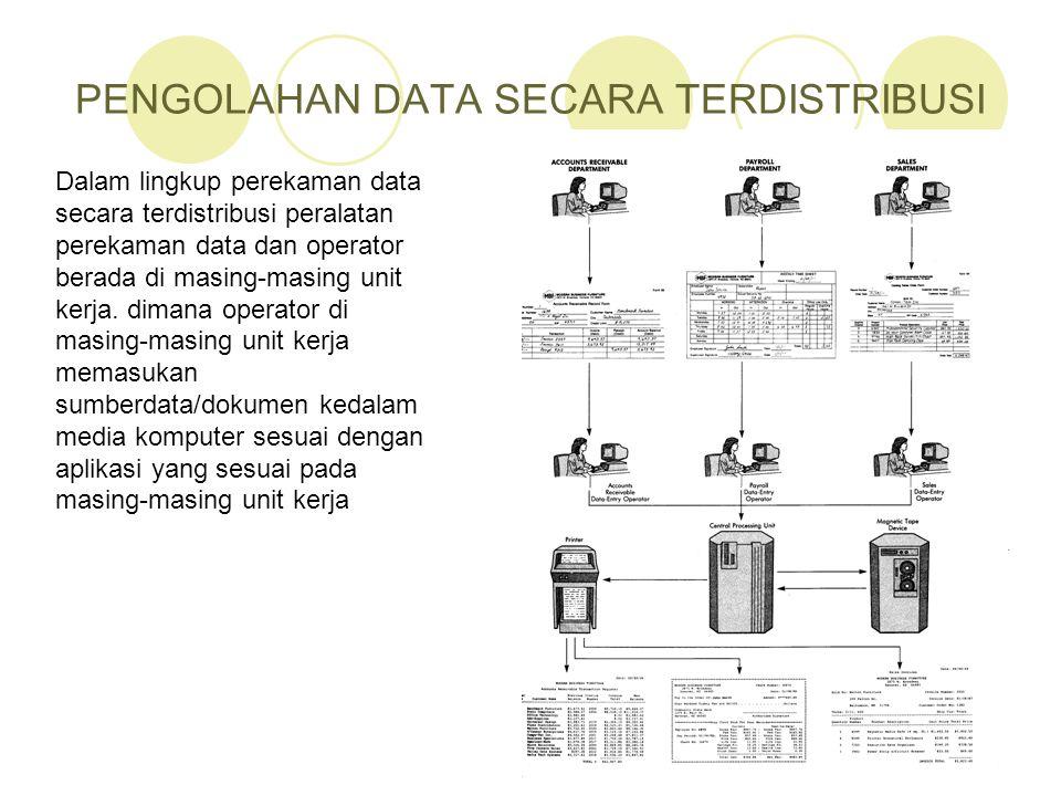 PENGOLAHAN DATA SECARA TERDISTRIBUSI 15 Dalam lingkup perekaman data secara terdistribusi peralatan perekaman data dan operator berada di masing-masin