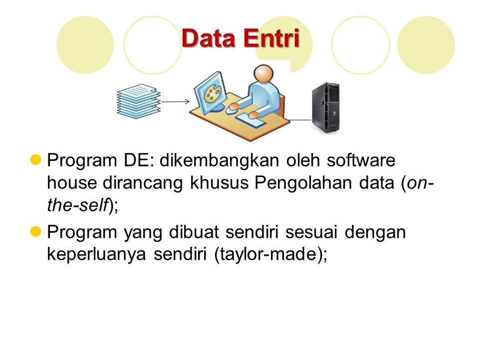 Data Entri Program DE: dikembangkan oleh software house dirancang khusus Pengolahan data (on- the-self); Program yang dibuat sendiri sesuai dengan kep