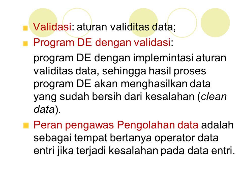 Validasi: aturan validitas data; Program DE dengan validasi: program DE dengan implemintasi aturan validitas data, sehingga hasil proses program DE ak