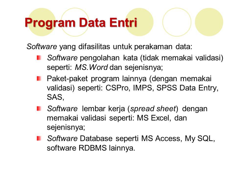 Program Data Entri Software yang difasilitas untuk perakaman data: Software pengolahan kata (tidak memakai validasi) seperti: MS.Word dan sejenisnya;