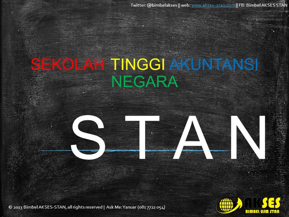 © 2013 Bimbel AKSES-STAN, all rights reserved   Ask Me: Yanuar (081 7722 054) Twitter: @bimbelakses    web: www.akses–stan.com    FB: Bimbel AKSES STANwww.akses–stan.com Mau ke mana kalian setelah LULUS.