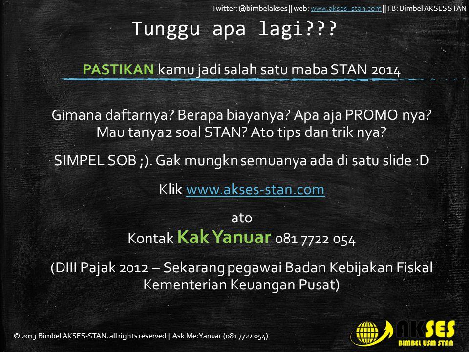 © 2013 Bimbel AKSES-STAN, all rights reserved | Ask Me: Yanuar (081 7722 054) Twitter: @bimbelakses || web: www.akses–stan.com || FB: Bimbel AKSES STANwww.akses–stan.com Tunggu apa lagi??.