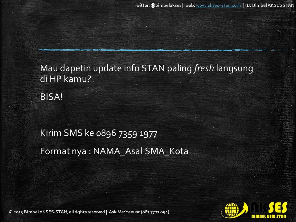 © 2013 Bimbel AKSES-STAN, all rights reserved | Ask Me: Yanuar (081 7722 054) Twitter: @bimbelakses || web: www.akses–stan.com || FB: Bimbel AKSES STANwww.akses–stan.com Mau dapetin update info STAN paling fresh langsung di HP kamu.