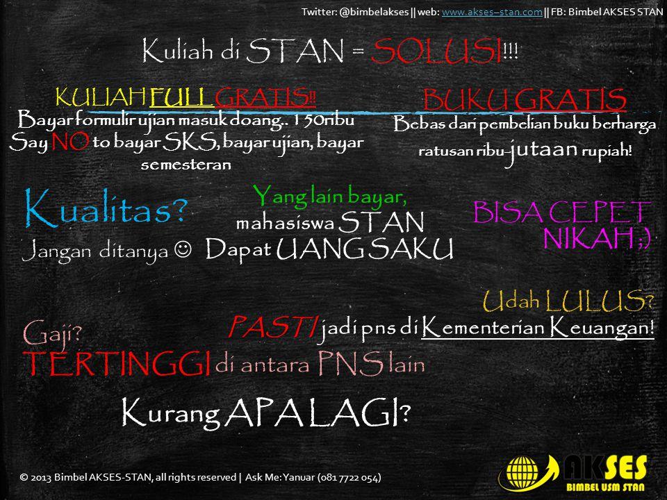 © 2013 Bimbel AKSES-STAN, all rights reserved | Ask Me: Yanuar (081 7722 054) Twitter: @bimbelakses || web: www.akses–stan.com || FB: Bimbel AKSES STANwww.akses–stan.com Kuliah di STAN = SOLUSI!!.