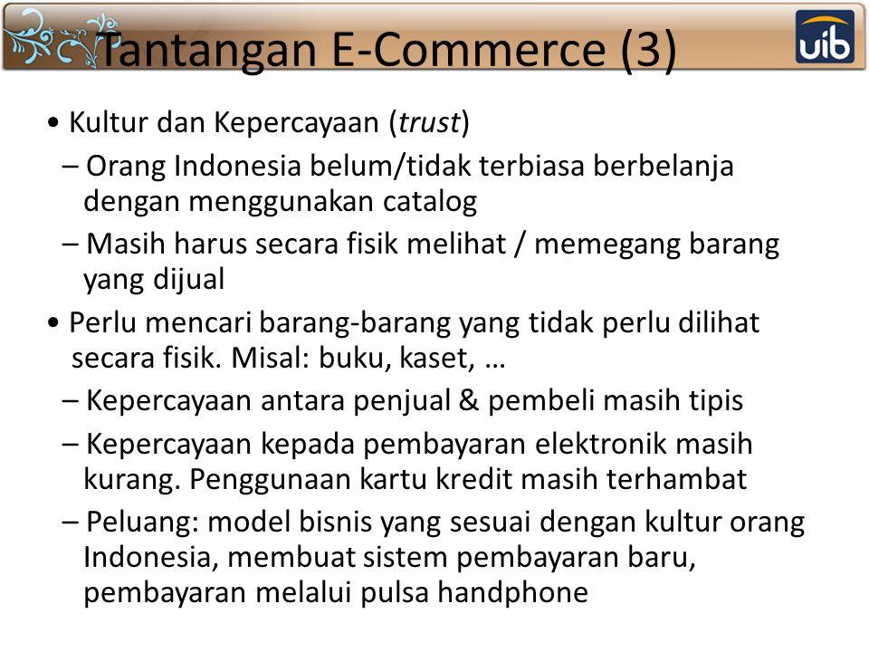 Tantangan E-Commerce (3) Kultur dan Kepercayaan (trust) – Orang Indonesia belum/tidak terbiasa berbelanja dengan menggunakan catalog – Masih harus sec