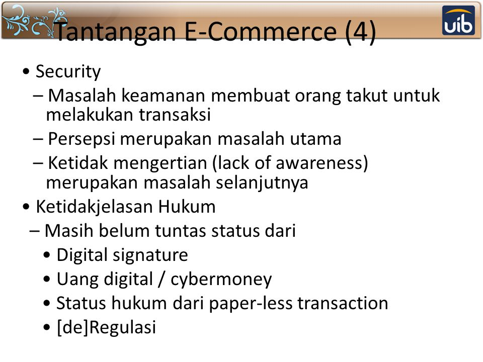 Tantangan E-Commerce (4) Security – Masalah keamanan membuat orang takut untuk melakukan transaksi – Persepsi merupakan masalah utama – Ketidak menger