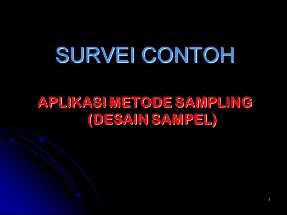 APLIKASI METODE SAMPLING Aplikasi metode sampling dimulai dari penentuan desain, kerangka sampel dan pendugaan, Review metode sampling sekaligus aplikasinya,terutama pada multistage sampling.