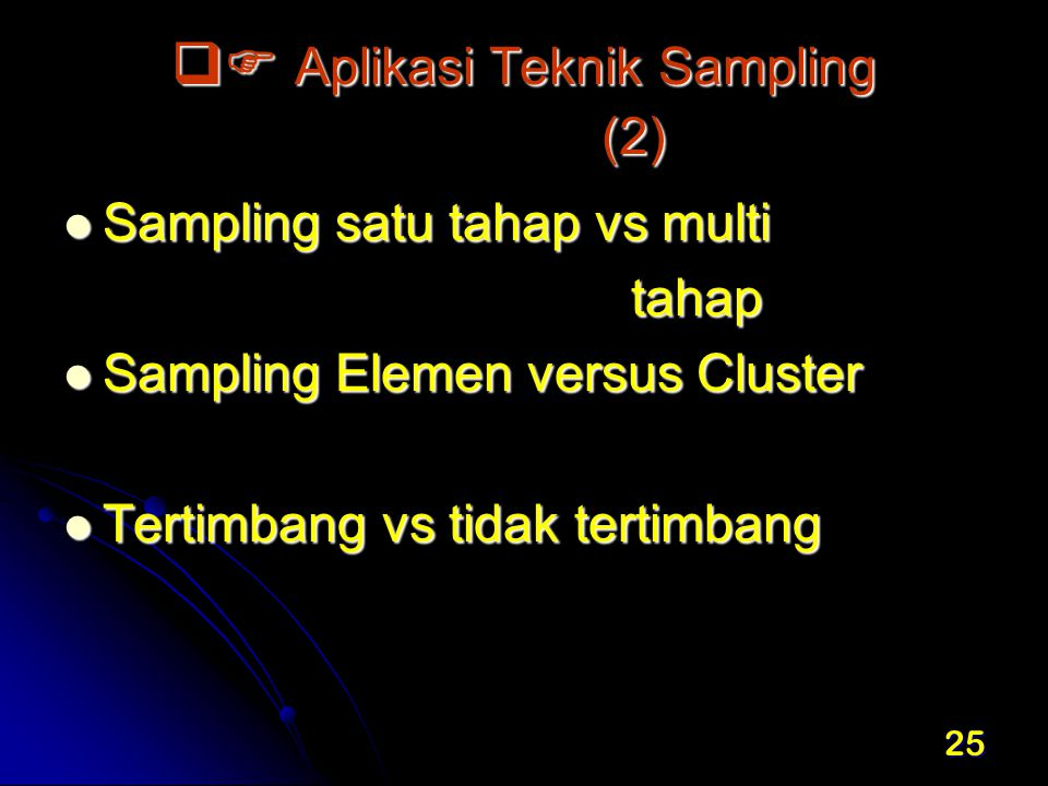 25  Aplikasi Teknik Sampling (2)  Aplikasi Teknik Sampling (2) Sampling satu tahap vs multi Sampling satu tahap vs multi tahap tahap Sampling Elem