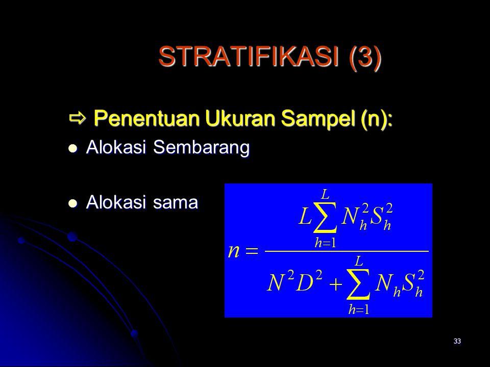 33 STRATIFIKASI (3)  Penentuan Ukuran Sampel (n): Alokasi Sembarang Alokasi Sembarang Alokasi sama Alokasi sama
