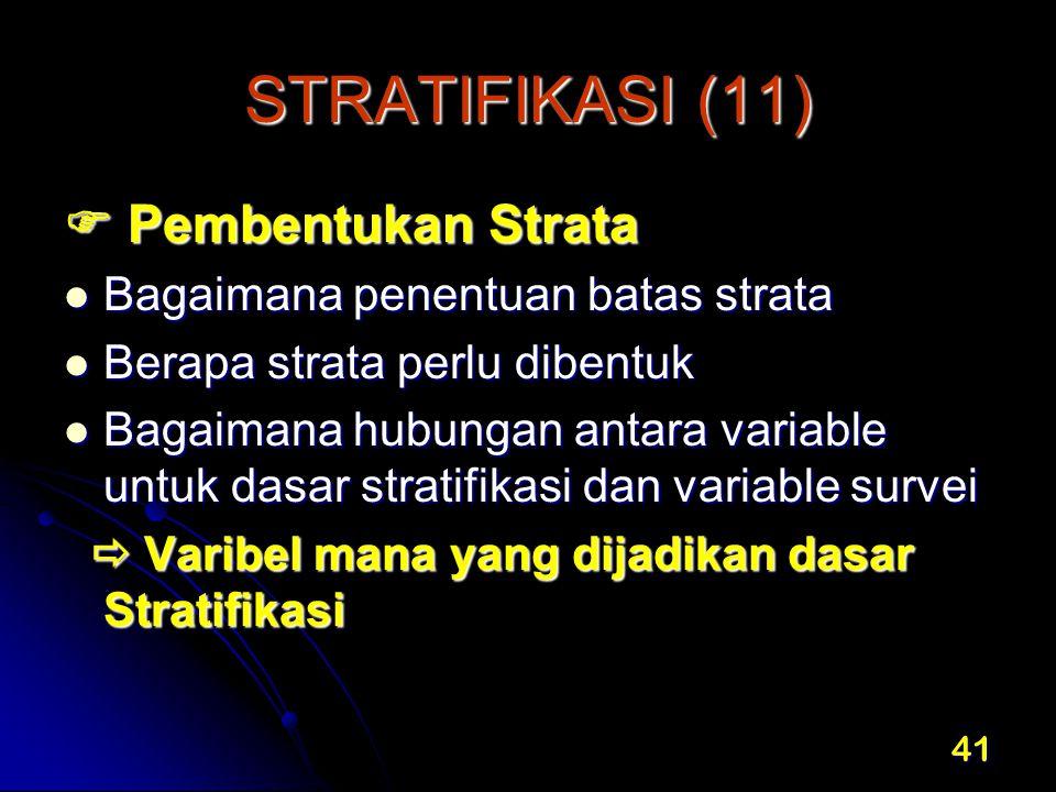 41 STRATIFIKASI (11)  Pembentukan Strata Bagaimana penentuan batas strata Bagaimana penentuan batas strata Berapa strata perlu dibentuk Berapa strata