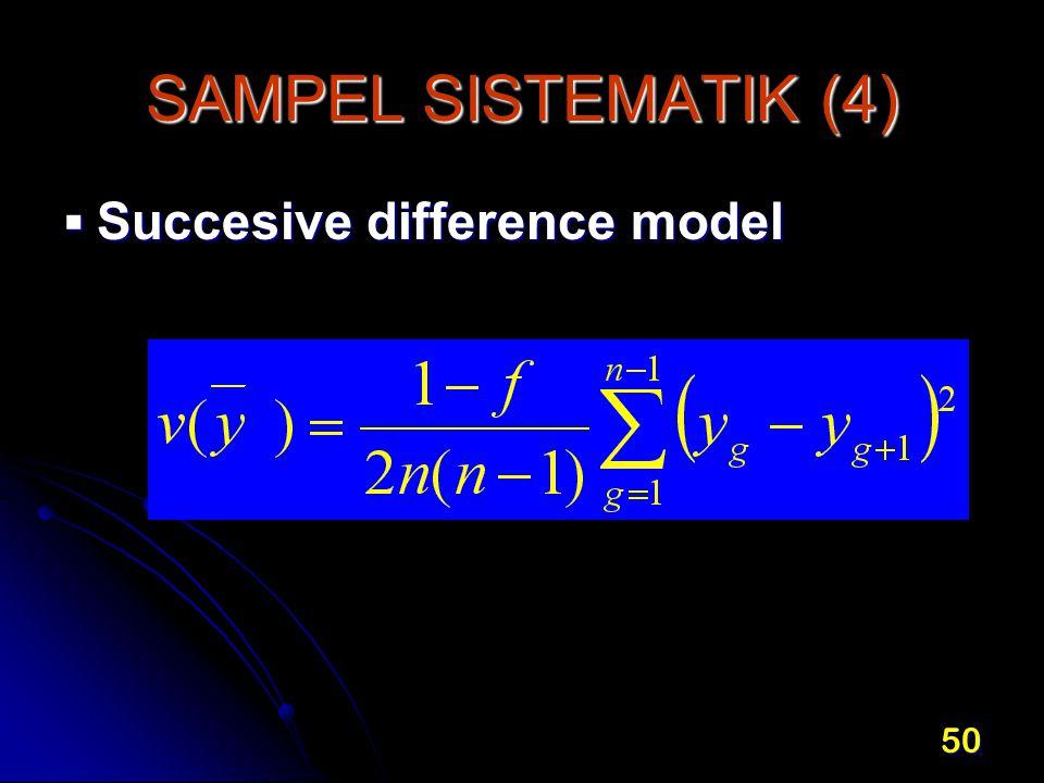 50 SAMPEL SISTEMATIK (4)  Succesive difference model