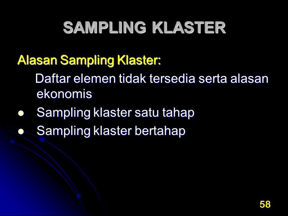 58 SAMPLING KLASTER Alasan Sampling Klaster: Daftar elemen tidak tersedia serta alasan ekonomis Daftar elemen tidak tersedia serta alasan ekonomis Sam