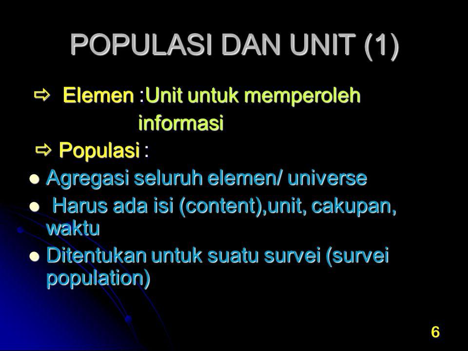 7 POPULASI DAN UNIT (2)  Unit sampling: unit yang dijadikan dasar penarikan sample.