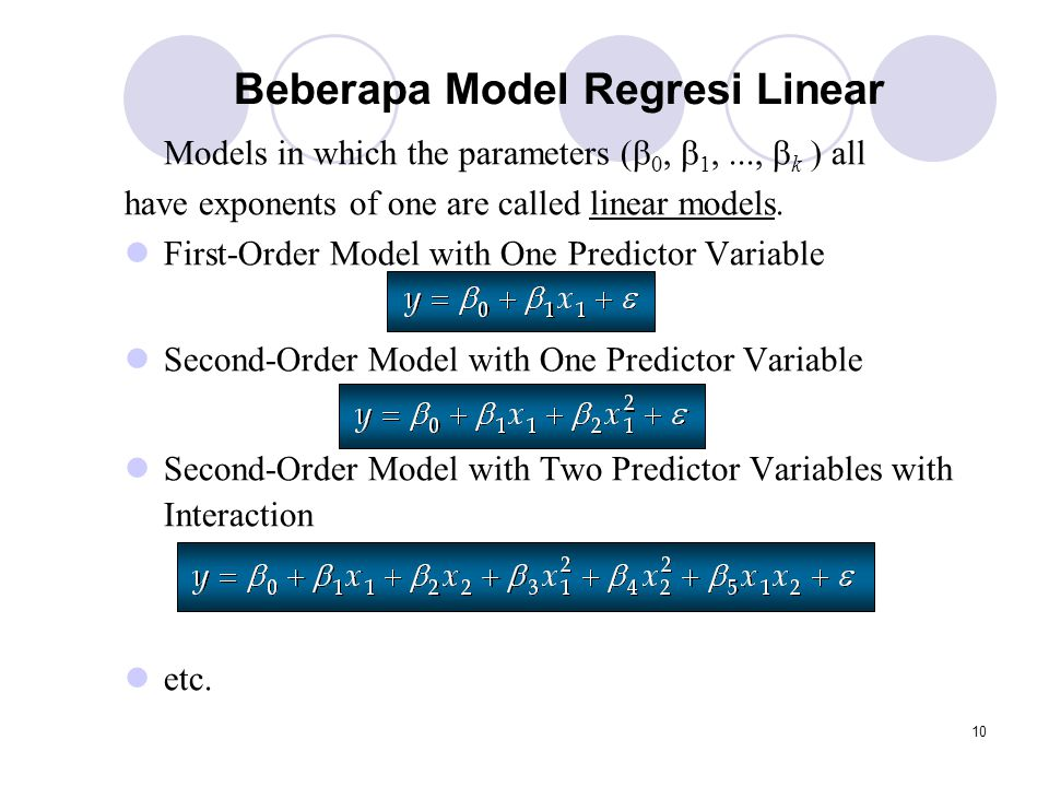 10 Beberapa Model Regresi Linear Models in which the parameters (  0,  1,...,  k ) all have exponents of one are called linear models. First-Order