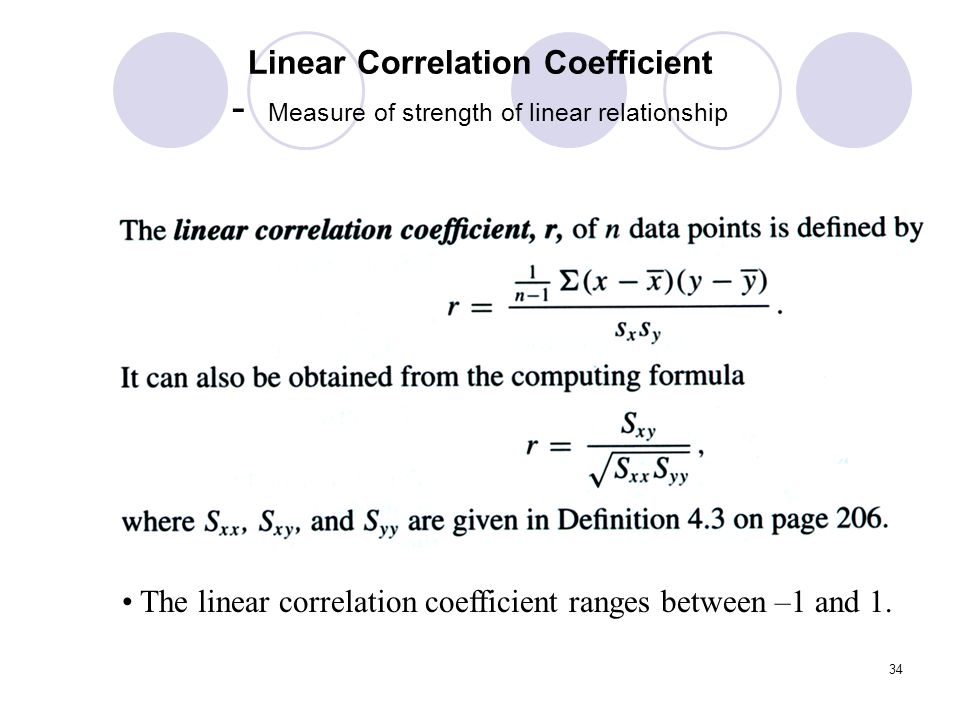 34 Linear Correlation Coefficient - Measure of strength of linear relationship The linear correlation coefficient ranges between –1 and 1.