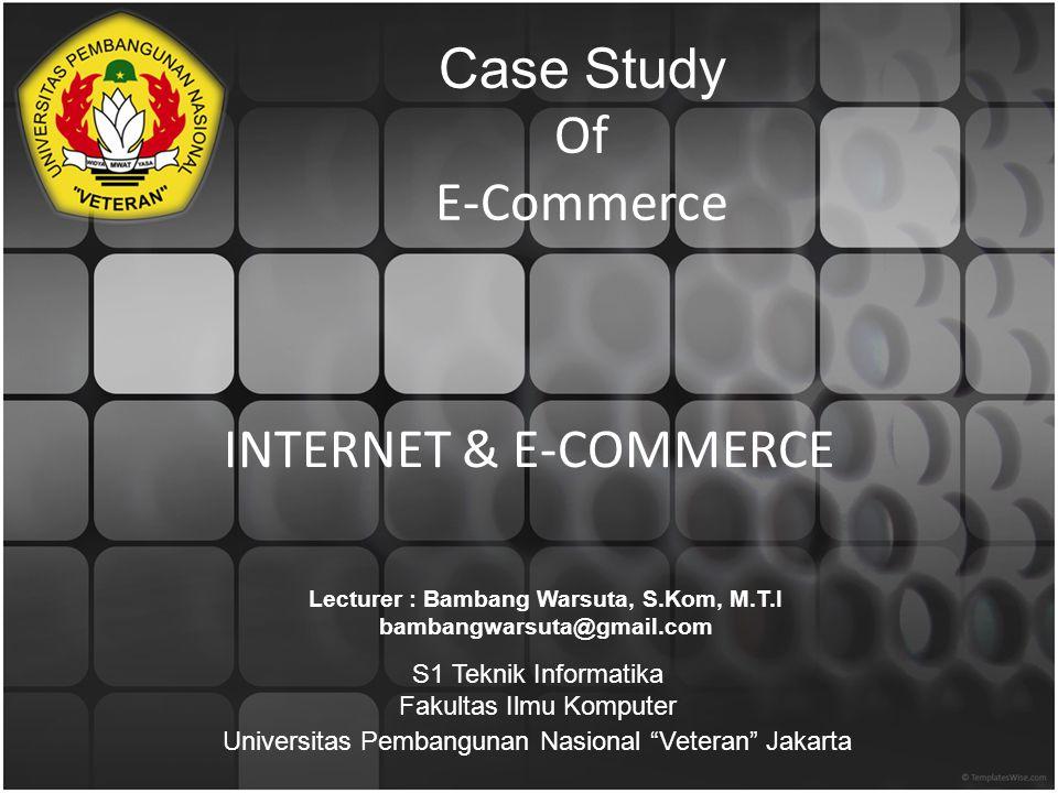 INTERNET & E-COMMERCE Lecturer : Bambang Warsuta, S.Kom, M.T.I bambangwarsuta@gmail.com S1 Teknik Informatika Fakultas Ilmu Komputer Universitas Pemba
