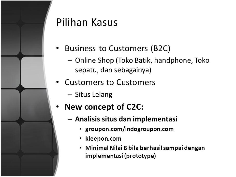 Pilihan Kasus Business to Customers (B2C) – Online Shop (Toko Batik, handphone, Toko sepatu, dan sebagainya) Customers to Customers – Situs Lelang New