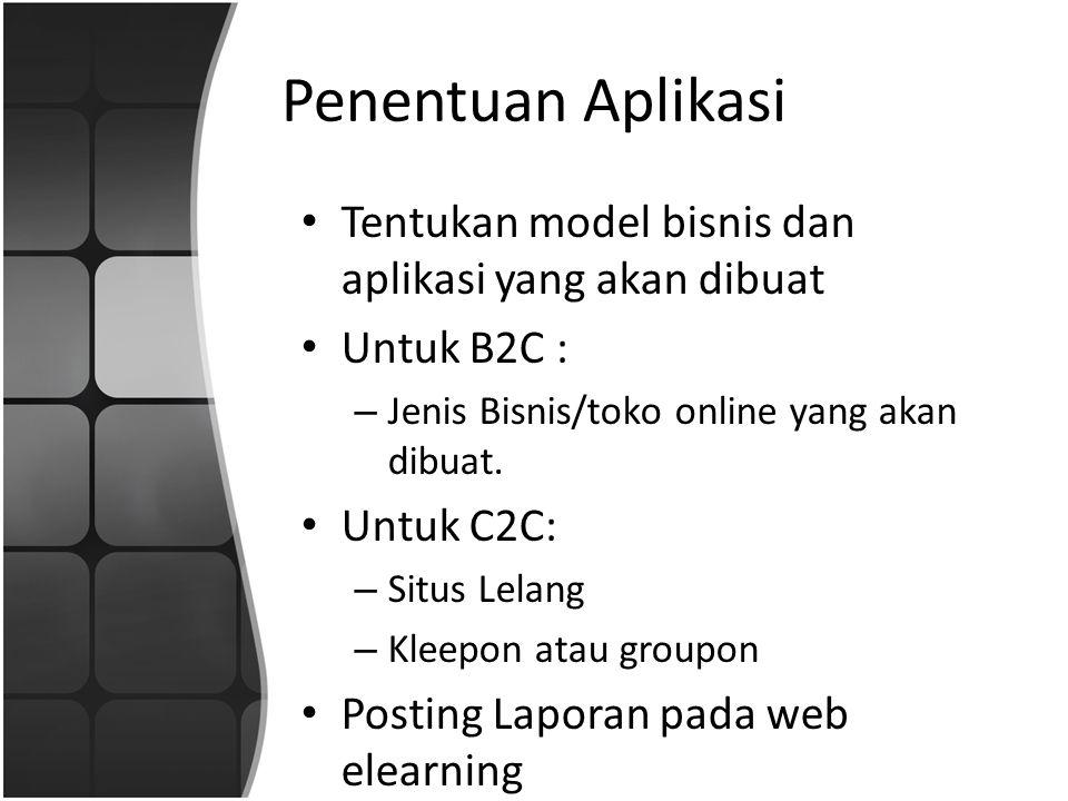 Penentuan Aplikasi Tentukan model bisnis dan aplikasi yang akan dibuat Untuk B2C : – Jenis Bisnis/toko online yang akan dibuat. Untuk C2C: – Situs Lel