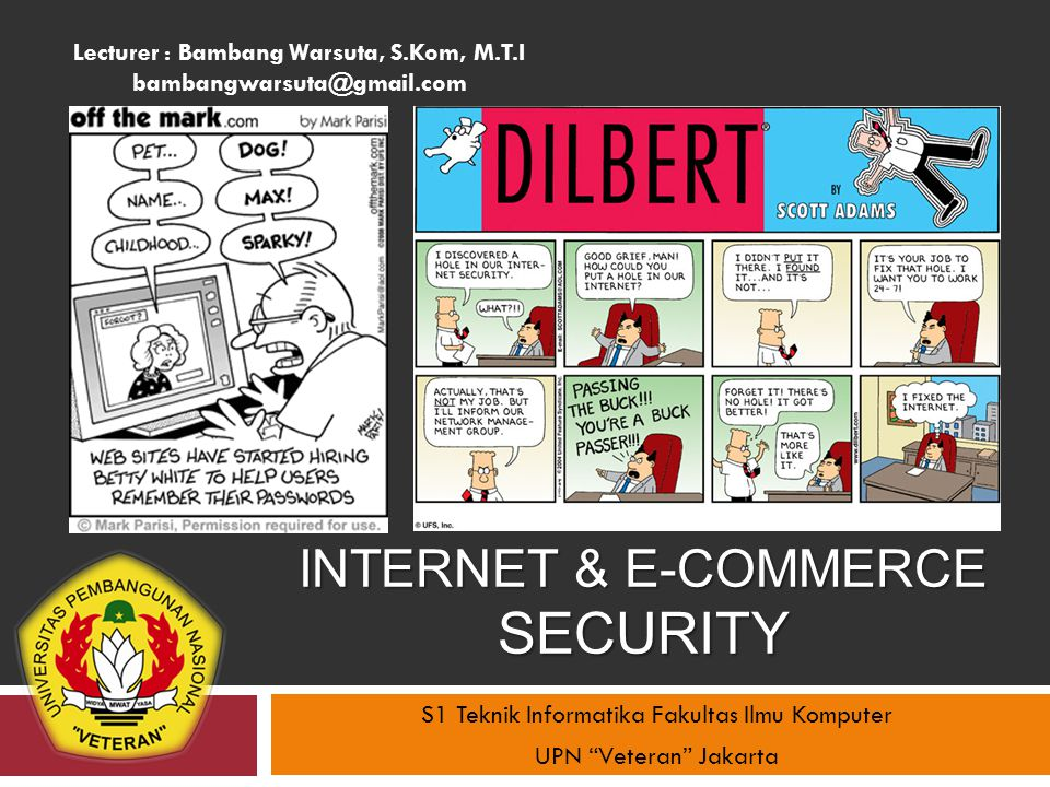INTERNET & E-COMMERCE SECURITY S1 Teknik Informatika Fakultas Ilmu Komputer UPN Veteran Jakarta Lecturer : Bambang Warsuta, S.Kom, M.T.I bambangwarsuta@gmail.com