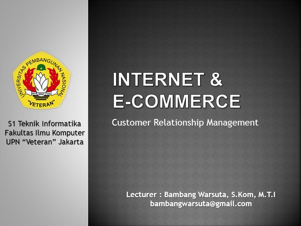 """Customer Relationship Management S1 Teknik Informatika Fakultas Ilmu Komputer UPN """"Veteran"""" Jakarta Lecturer : Bambang Warsuta, S.Kom, M.T.I bambangwa"""