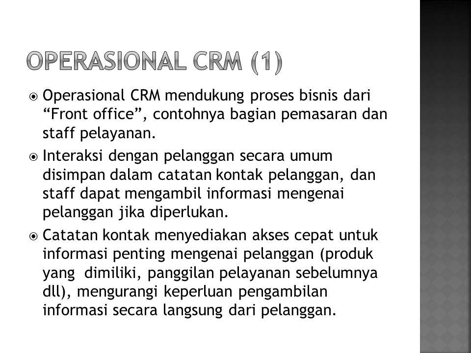""" Operasional CRM mendukung proses bisnis dari """"Front office"""", contohnya bagian pemasaran dan staff pelayanan.  Interaksi dengan pelanggan secara umu"""