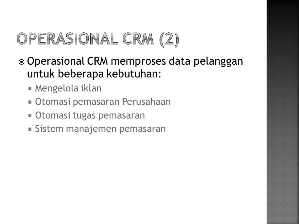  Operasional CRM memproses data pelanggan untuk beberapa kebutuhan:  Mengelola iklan  Otomasi pemasaran Perusahaan  Otomasi tugas pemasaran  Sist
