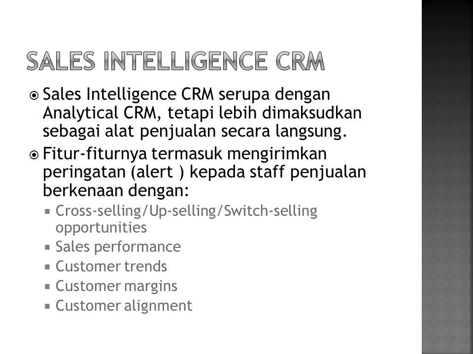  Sales Intelligence CRM serupa dengan Analytical CRM, tetapi lebih dimaksudkan sebagai alat penjualan secara langsung.  Fitur-fiturnya termasuk meng
