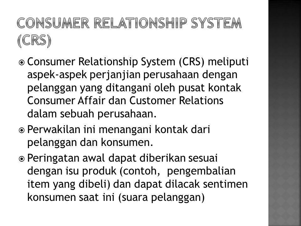  Consumer Relationship System (CRS) meliputi aspek-aspek perjanjian perusahaan dengan pelanggan yang ditangani oleh pusat kontak Consumer Affair dan