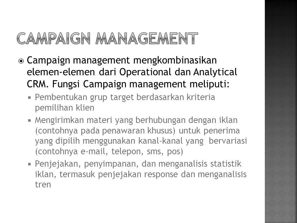  Campaign management mengkombinasikan elemen-elemen dari Operational dan Analytical CRM. Fungsi Campaign management meliputi:  Pembentukan grup targ