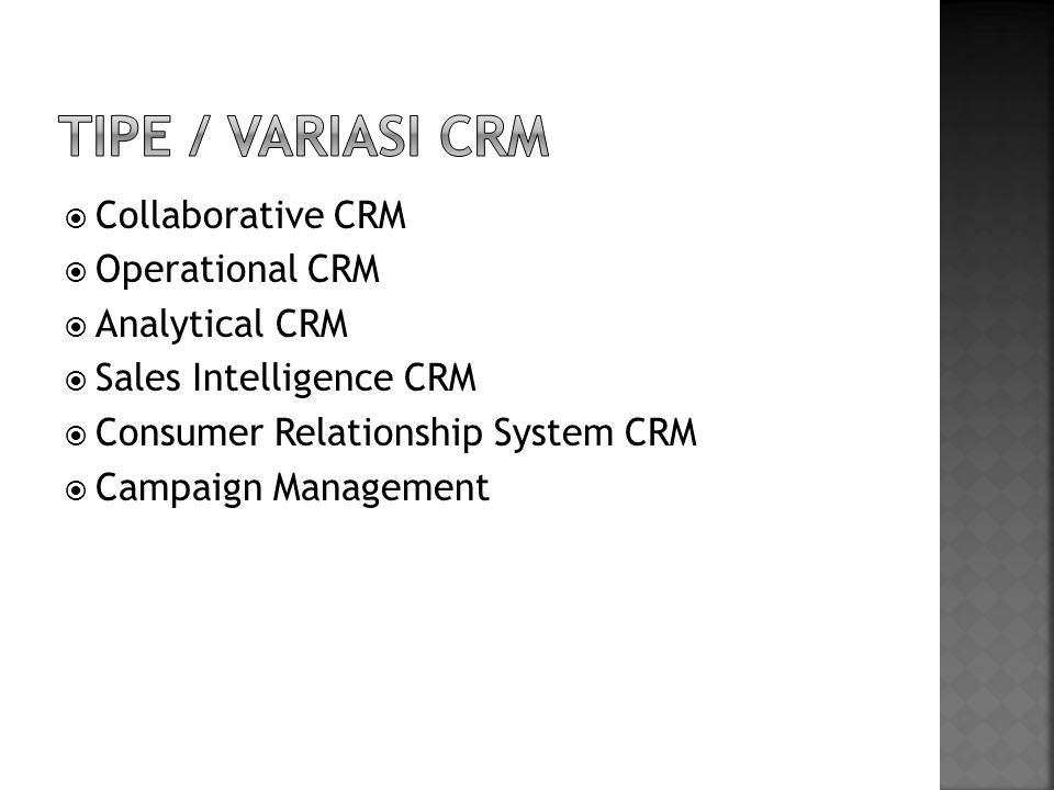  Collaborative CRM  Operational CRM  Analytical CRM  Sales Intelligence CRM  Consumer Relationship System CRM  Campaign Management