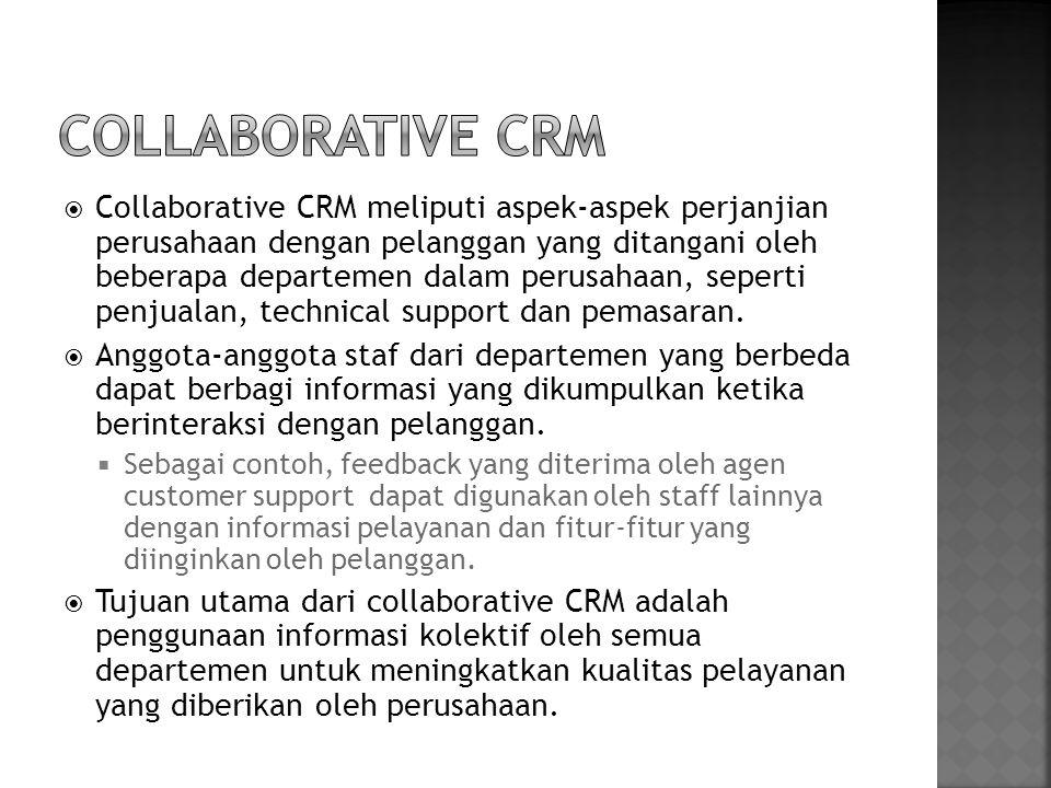  Collaborative CRM meliputi aspek-aspek perjanjian perusahaan dengan pelanggan yang ditangani oleh beberapa departemen dalam perusahaan, seperti penj