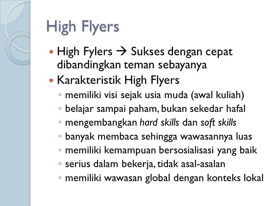 High Flyers High Fylers  Sukses dengan cepat dibandingkan teman sebayanya Karakteristik High Flyers ◦ memiliki visi sejak usia muda (awal kuliah) ◦ b