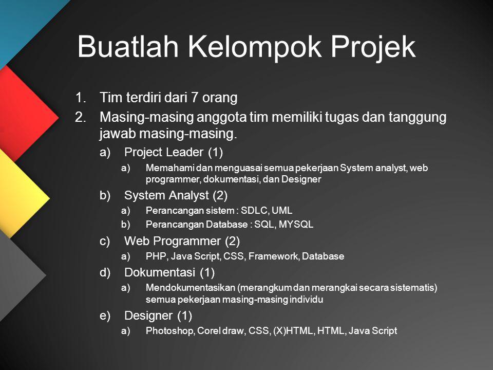 Buatlah Kelompok Projek 1.Tim terdiri dari 7 orang 2.Masing-masing anggota tim memiliki tugas dan tanggung jawab masing-masing. a)Project Leader (1) a