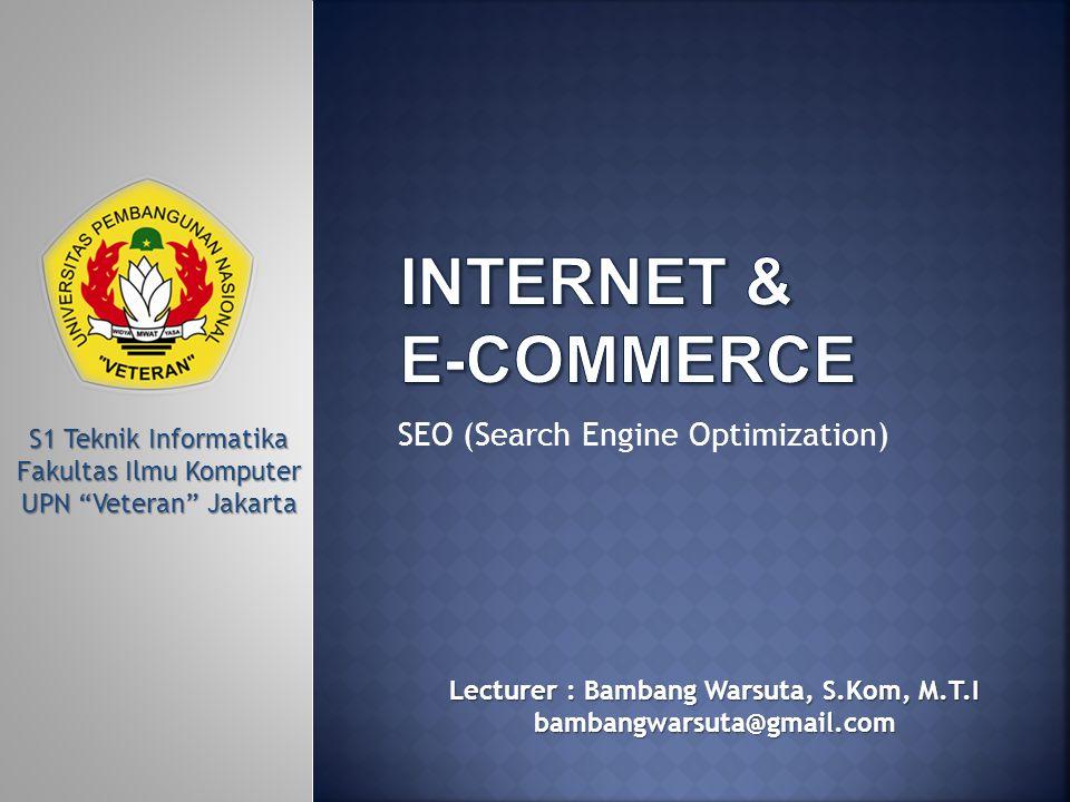 SEO (Search Engine Optimization) S1 Teknik Informatika Fakultas Ilmu Komputer UPN Veteran Jakarta Lecturer : Bambang Warsuta, S.Kom, M.T.I bambangwarsuta@gmail.com