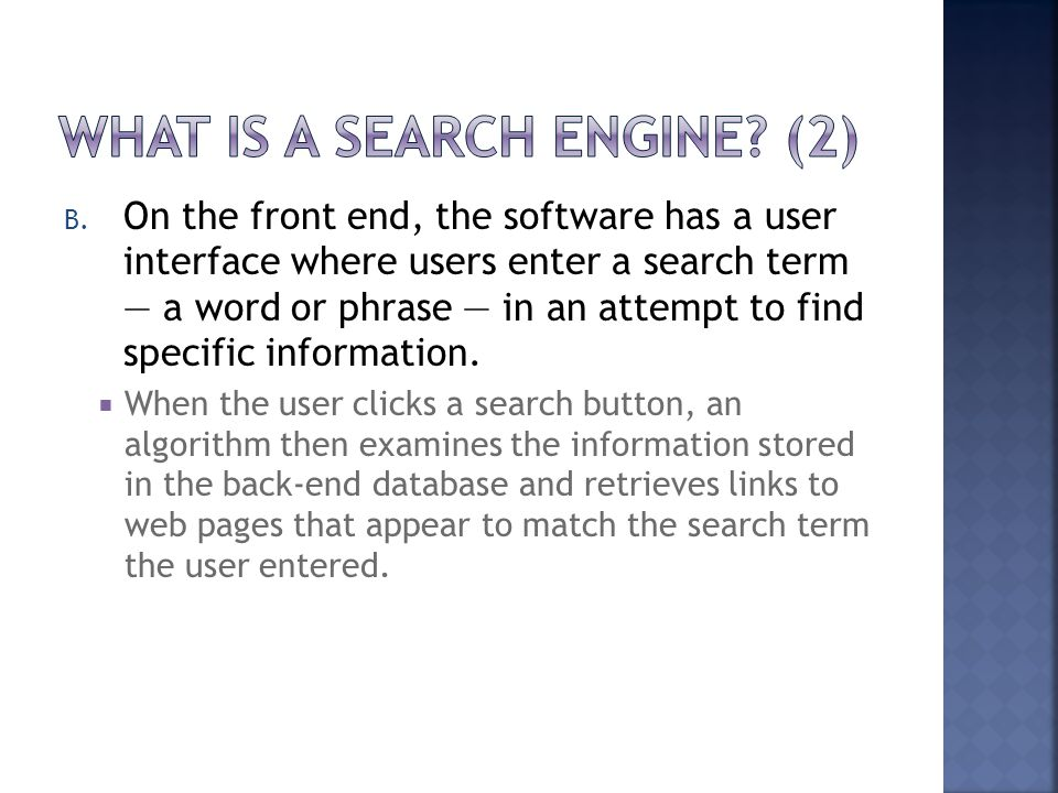 B. On the front end, the software has a user interface where users enter a search term — a word or phrase — in an attempt to find specific information