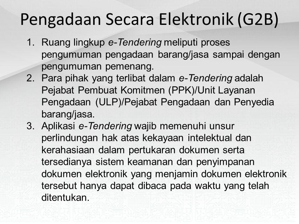 Pengadaan Secara Elektronik (G2B) 1.Ruang lingkup e-Tendering meliputi proses pengumuman pengadaan barang/jasa sampai dengan pengumuman pemenang. 2.Pa