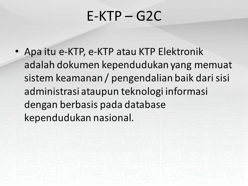 E-KTP – G2C Apa itu e-KTP, e-KTP atau KTP Elektronik adalah dokumen kependudukan yang memuat sistem keamanan / pengendalian baik dari sisi administrasi ataupun teknologi informasi dengan berbasis pada database kependudukan nasional.