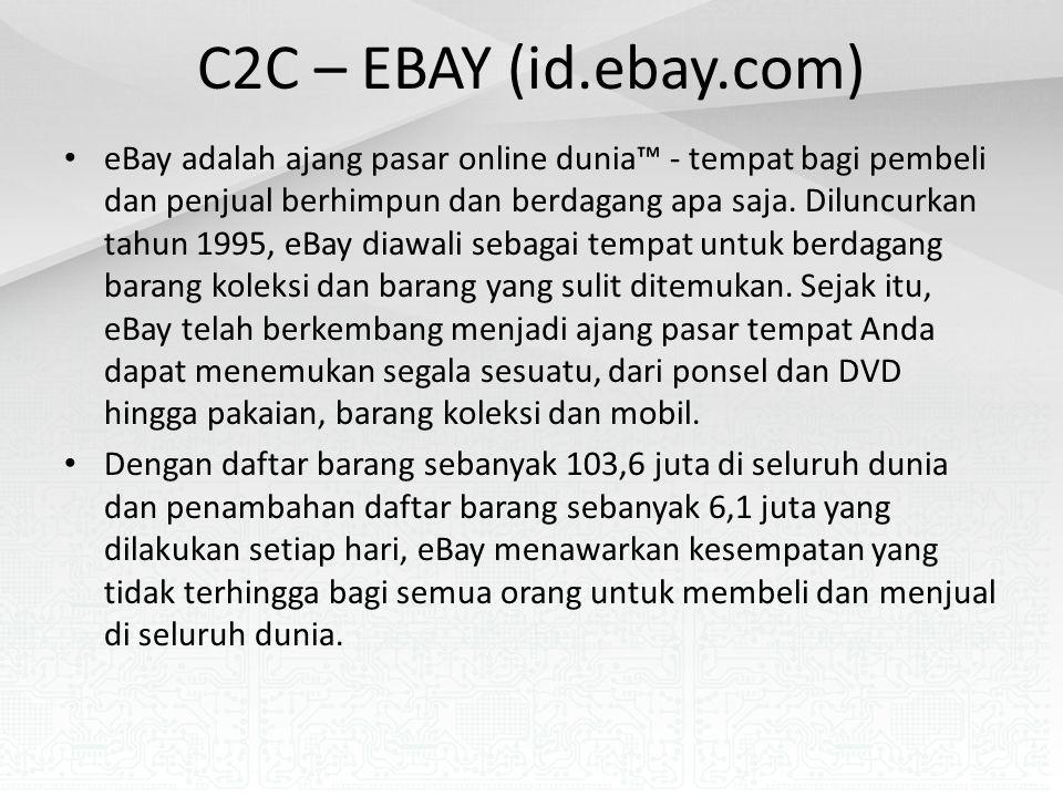 C2C – EBAY (id.ebay.com) eBay adalah ajang pasar online dunia™ - tempat bagi pembeli dan penjual berhimpun dan berdagang apa saja. Diluncurkan tahun 1