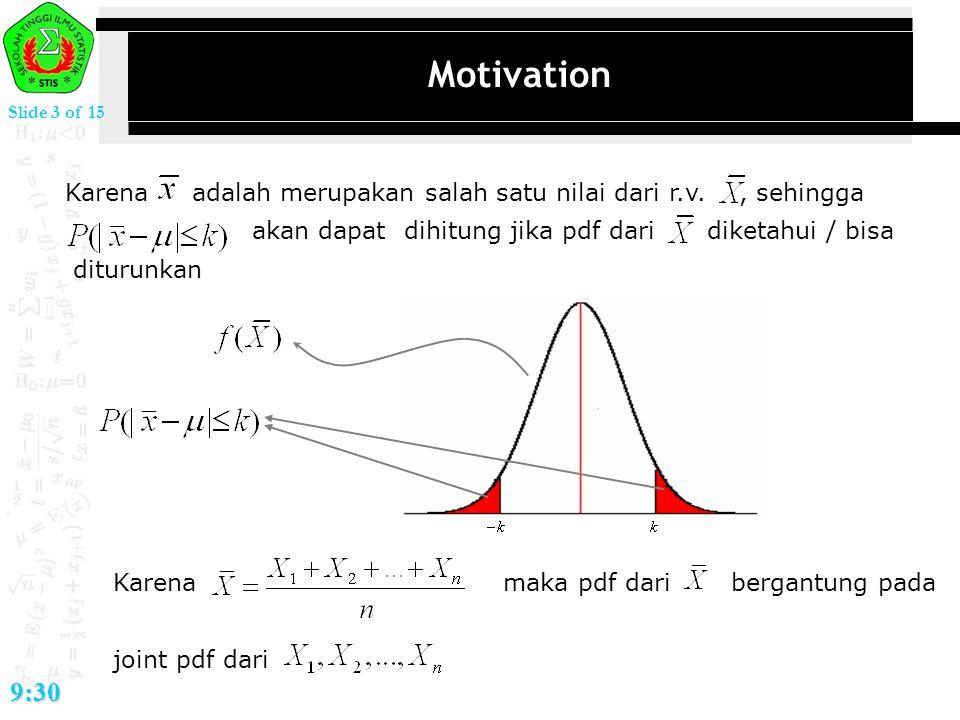 Slide 3 of 15 9:30 Motivation Karena adalah merupakan salah satu nilai dari r.v., sehingga akan dapat dihitung jika pdf dari diketahui / bisa diturunk