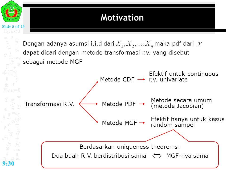 Slide 5 of 15 9:30 Motivation Dengan adanya asumsi i.i.d dari maka pdf dari dapat dicari dengan metode transformasi r.v. yang disebut sebagai metode M