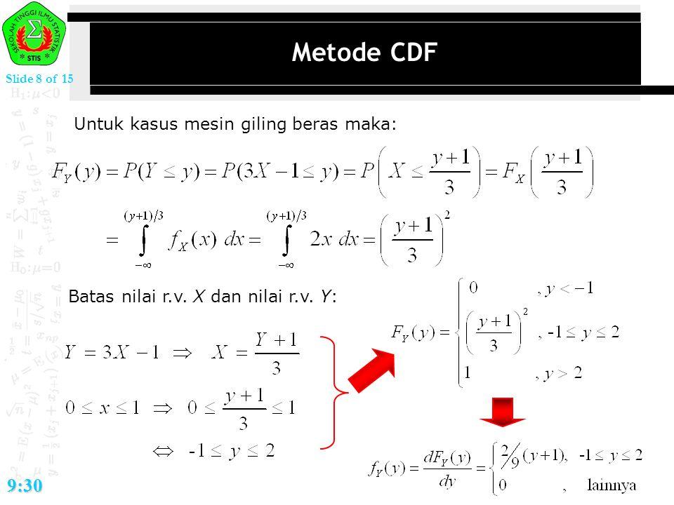 Slide 8 of 15 9:30 Metode CDF Untuk kasus mesin giling beras maka: Batas nilai r.v. X dan nilai r.v. Y: