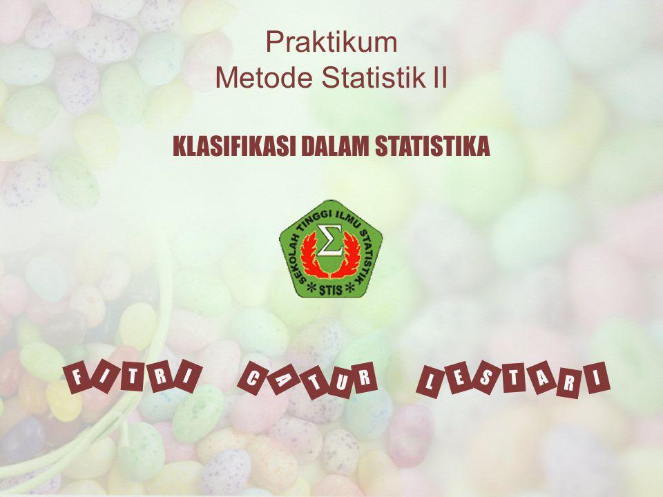Praktikum Metode Statistik II I F R T I L E T S A I R C T U A R KLASIFIKASI DALAM STATISTIKA