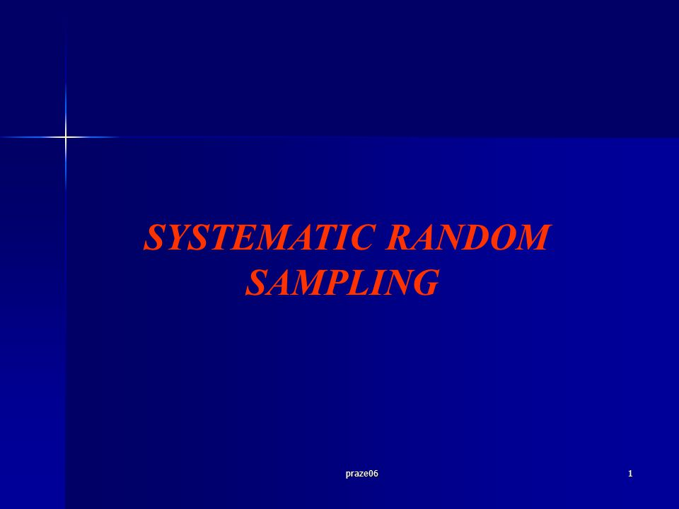 praze062 SAMPLING SISTEMATIK (1) Pada penarikan sampel acak sederhana setiap unit dipilih dengan menggunakan tabel angka random.