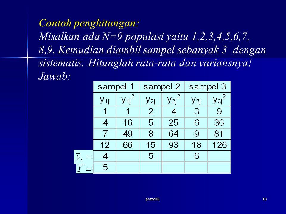 praze0618 Contoh penghitungan: Misalkan ada N=9 populasi yaitu 1,2,3,4,5,6,7, 8,9. Kemudian diambil sampel sebanyak 3 dengan sistematis. Hitunglah rat