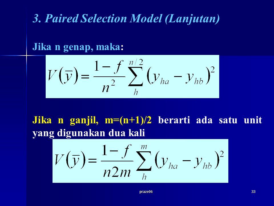 praze0633 3. Paired Selection Model (Lanjutan) Jika n genap, maka: Jika n ganjil, m=(n+1)/2 berarti ada satu unit yang digunakan dua kali